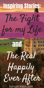 Inspiring Stories_ The Fight for my Life and The Real Happily Ever After-min