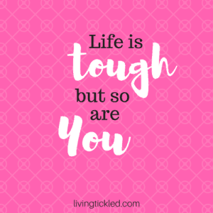 Life is tough, but so are you. (1)-min