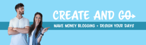 Create and Go Make Money Blogging Banner