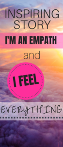 Inspiring Story_ I'm an Empath and I Feel EVERYTHING-min (1)
