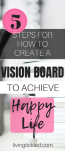 5 Steps for How to Create a Vision Board to Achieve a Happy Life (1)