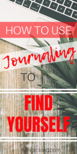 HOW TO USE JOURNALING TO FIND YOURSELF