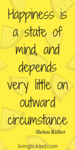 Happiness is a state of mind, and depends very little on outward circumstance