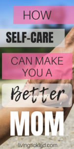 How Self-Care Can Make You a Better Mom