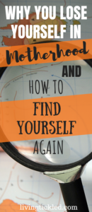 Why We Lose Ourselves in Motherhood and How to Find Yourself Again - Living Tickled