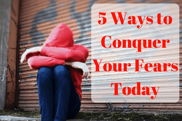 5 Ways to Conquer Your Fears Today (1)-min