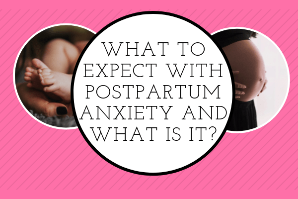 What to Expect with Postpartum Anxiety and What is It_-min