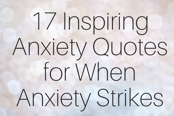 17 Anxiety Quotes for When Anxiety Strikes-min