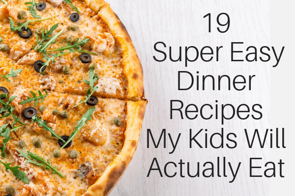 19 Super Easy Dinner Recipes My Kids Will Actually Eat-min