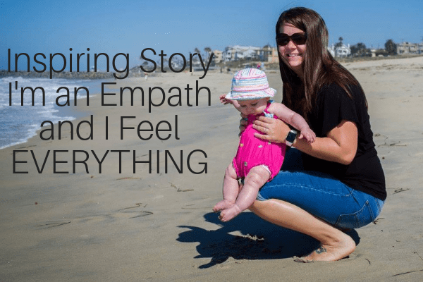 Inspiring Story_ I'm an Empath and I Feel EVERYTHING (1)-min