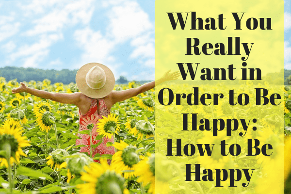 What We Really Want in Order to Be Happy_ How to Be Happy-min