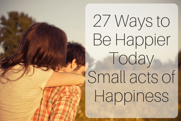27 Ways to Be Happier Today_ Small acts of Happiness-min