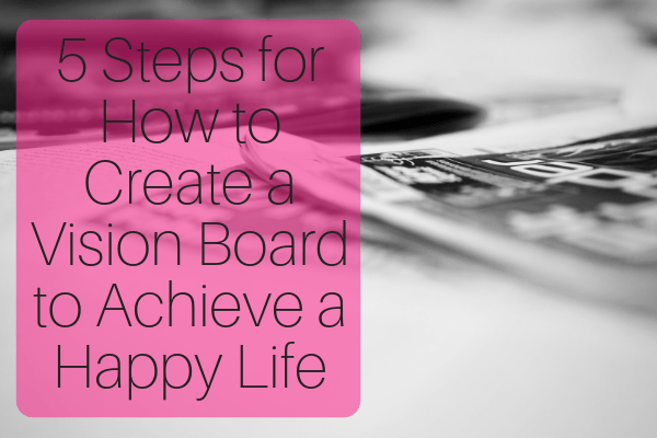 5 Steps for How to Create a Vision Board to Achieve a Happy Life-min