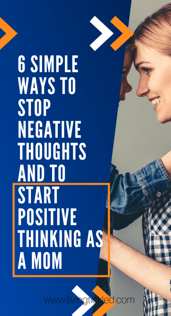 6 Simple Ways to STOP Negative Thoughts and to Start Positive Thinking as a Mom (1)-min
