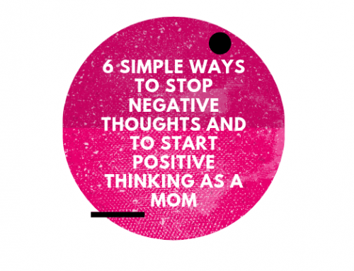 6 Simple Ways to STOP Negative Thoughts and to Start Positive Thinking as a Mom