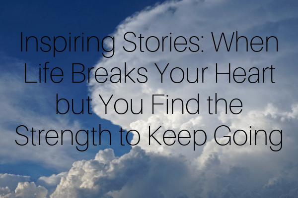 Inspiring Stories_ When Life Breaks Your Heart (1)-min