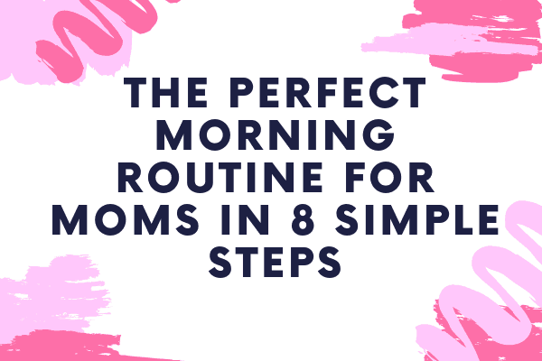 The Perfect Morning Routine for Moms in 8 Simple Steps-min