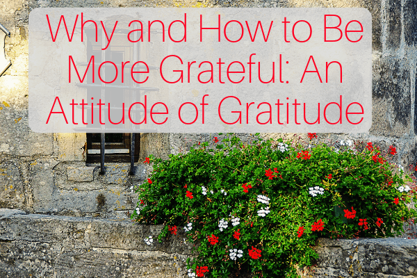 Why and How to Be More Grateful_ An Attitude of Gratitude-min