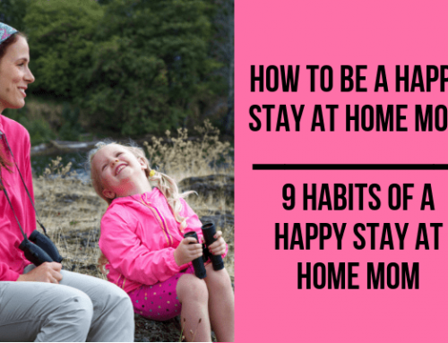 How to be a Happy Stay at Home Mom: 9 Habits of a Happy Stay at Home Mom