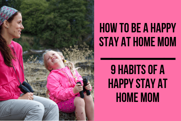 How to be a Happy Stay at Home Mom_ 9 Habits of a Happy Stay at Home Mom-min