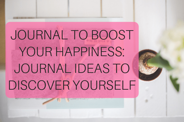 Journal to Boost your Happiness_ Journal Ideas to Discover Yourself-min