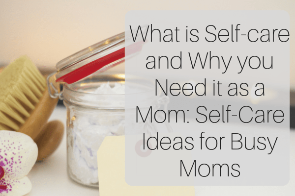 What is Self-care and Why you Need it as a Mom_ Self-Care Ideas for Busy Moms-min