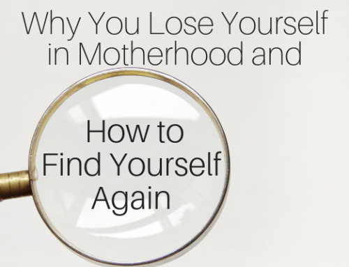 Why You Lose Yourself in Motherhood and How to Find Yourself Again