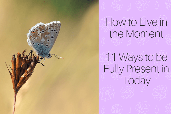 How to Live in the Moment_ 11 Ways to be Fully Present in Today-min