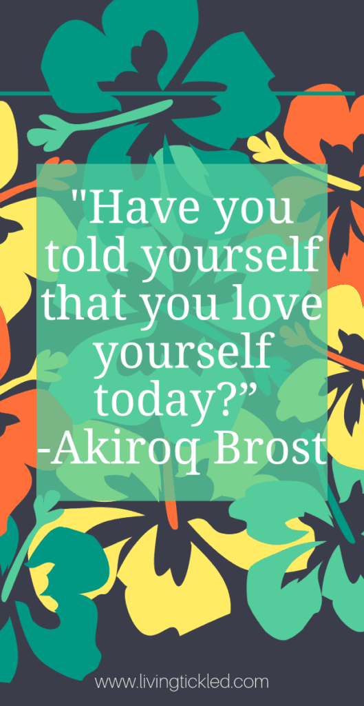 "_Have you told yourself that you love yourself today_"" -Akiroq Brost-min"