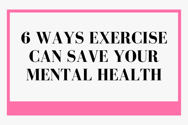 6 Ways Exercise Can Save Your Mental Health-min