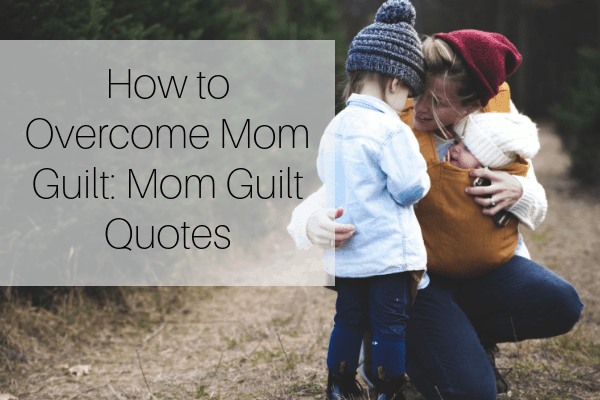 How to Overcome Mom Guilt_ Mom Guilt Quotes-min
