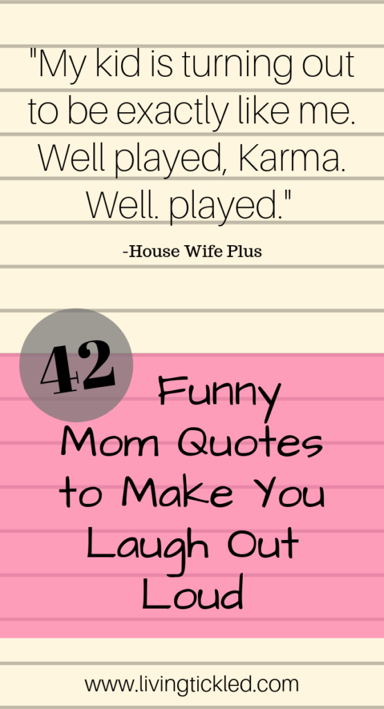 42 Funny Mom Quotes and Sayings that\'ll Make You Laugh out Loud