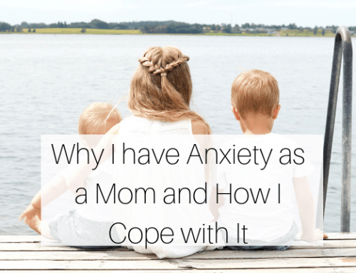 Why I have Anxiety as a Mom and How I Cope with It