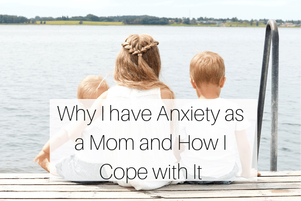 Why I have Anxiety as a Mom and How I Cope with It-min