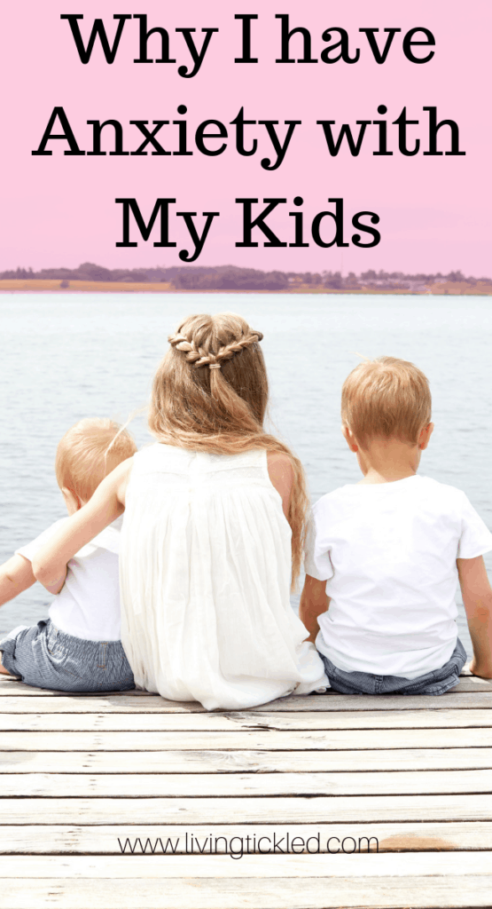 Why I have Anxiety with My Kids