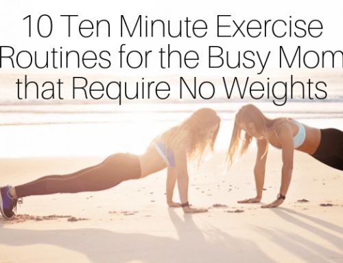10 Ten Minute Exercise Workouts for the Busy Mom that Require No Weights