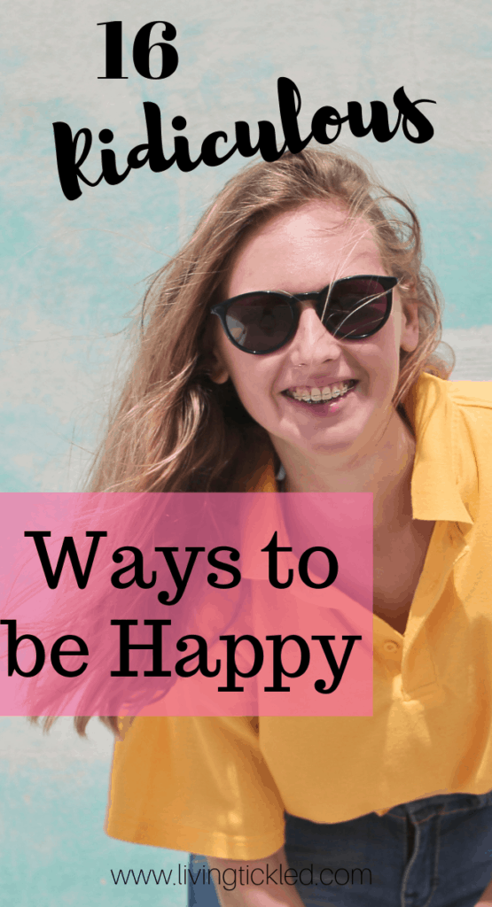 16 Ridiculous Ways to be Happy