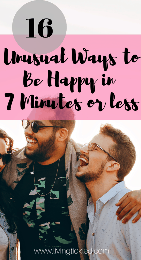 16 Unusual Ways to Be Happy in 7 Minutes or Less (1)
