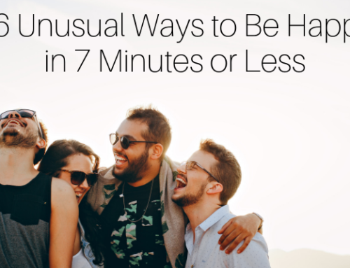 16 Unusual Ways to Be Happy in 7 Minutes or Less
