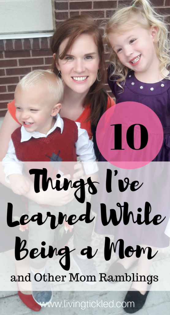 10 Things I've Learned While Being a Mom