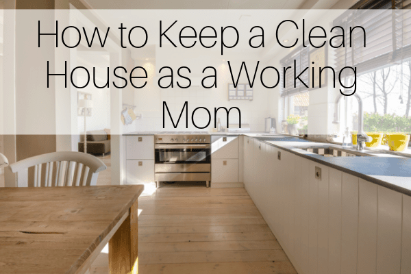 How to Keep a Clean House as a Working Mom-min