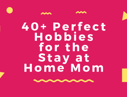 40+ Perfect Hobbies for the Stay at Home Mom