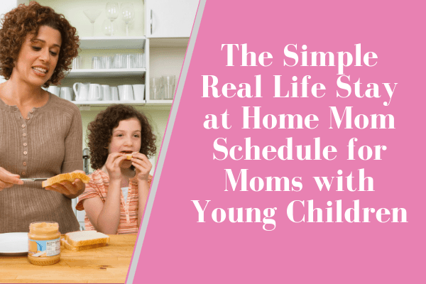 The Simple Real Life Stay at Home Mom Schedule for Moms with Young Children (1)-min