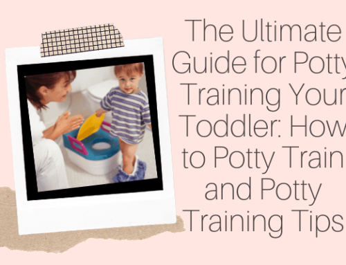The Ultimate Guide for Potty Training Your Toddler: How to Potty Train and Potty Training Tips