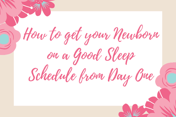 How to get your Newborn on a Good Sleep Schedule from Day One-min