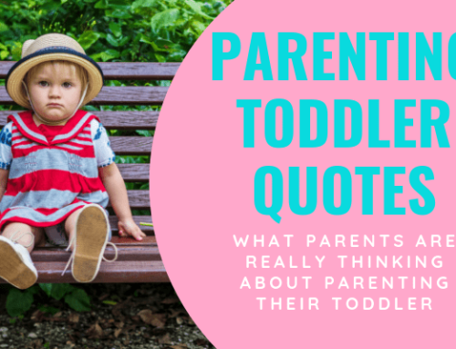 Parenting Quotes about Toddlers: What Parenting Toddlers is Like