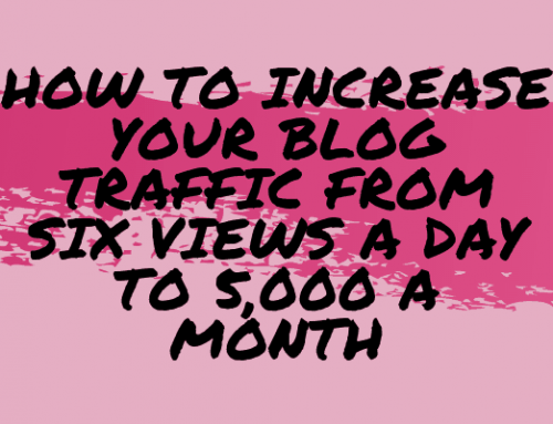 How to Increase Your Blog Traffic from 6 Views a Day to Over 5,000 a Month