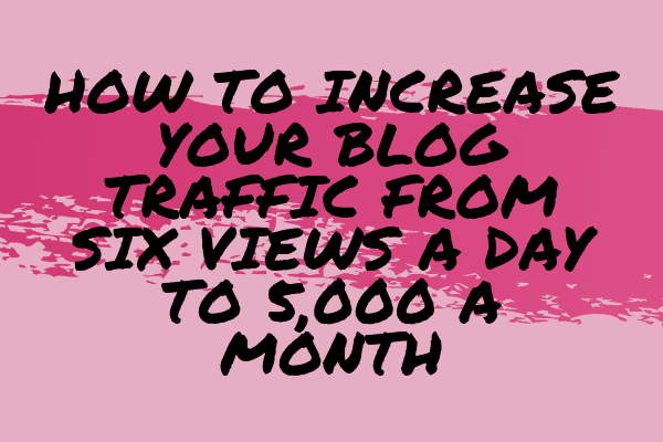 how to increase your blog traffic from six views a day to 5,000 a month-min