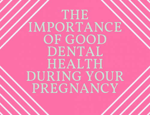 The Importance of Good Dental Health During Your Pregnancy