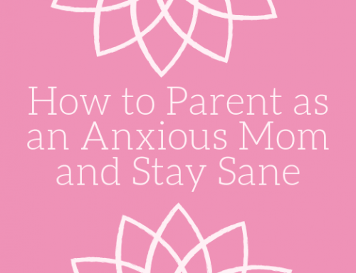 How to Parent as an Anxious Mom While Staying Sane